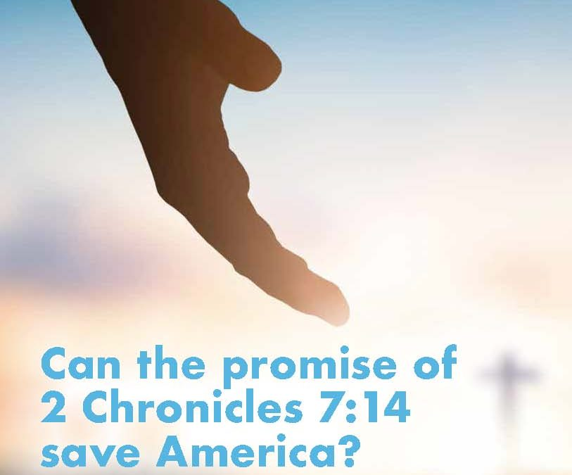 Can the promise of 2 Chronicles 7:14 save America? 2 Chronicles 7:14 in context